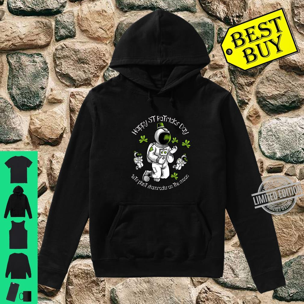 Plant a Shamrock on the Moon this St Patricks Day Shirt hoodie