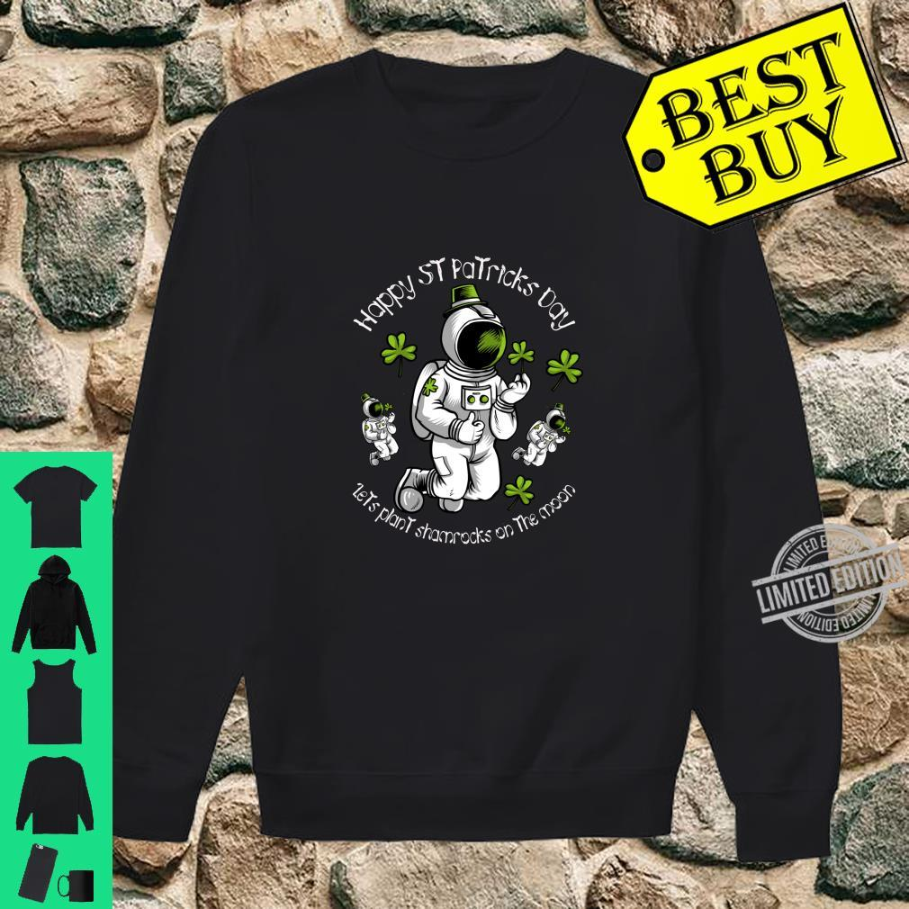 Plant a Shamrock on the Moon this St Patricks Day Shirt sweater
