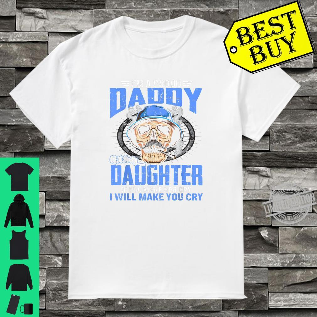 Proud Daddy Of A Pretty Daughter If You Make Her Cry Shirt Shirt