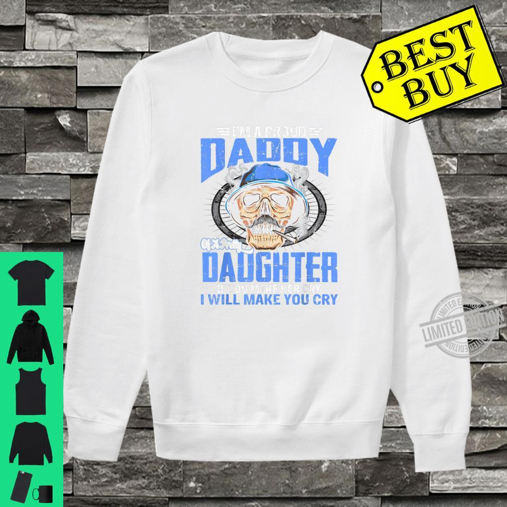 Proud Daddy Of A Pretty Daughter If You Make Her Cry Shirt Shirt sweater
