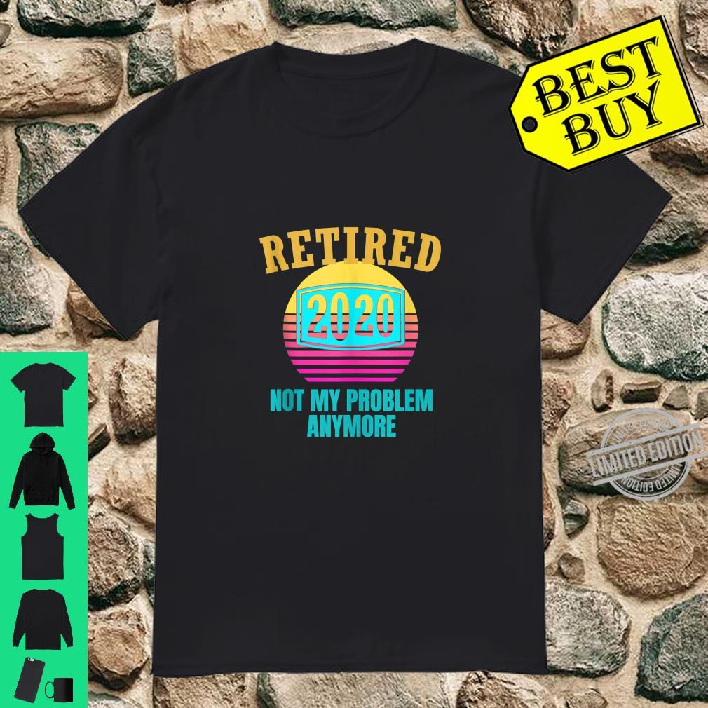 Retired 2020 Not My Problem Anymore Quote Vintage Shirt