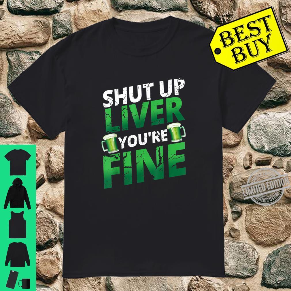 Shut Up Liver You're Fine Saint Patrick's Day Drinking Shirt