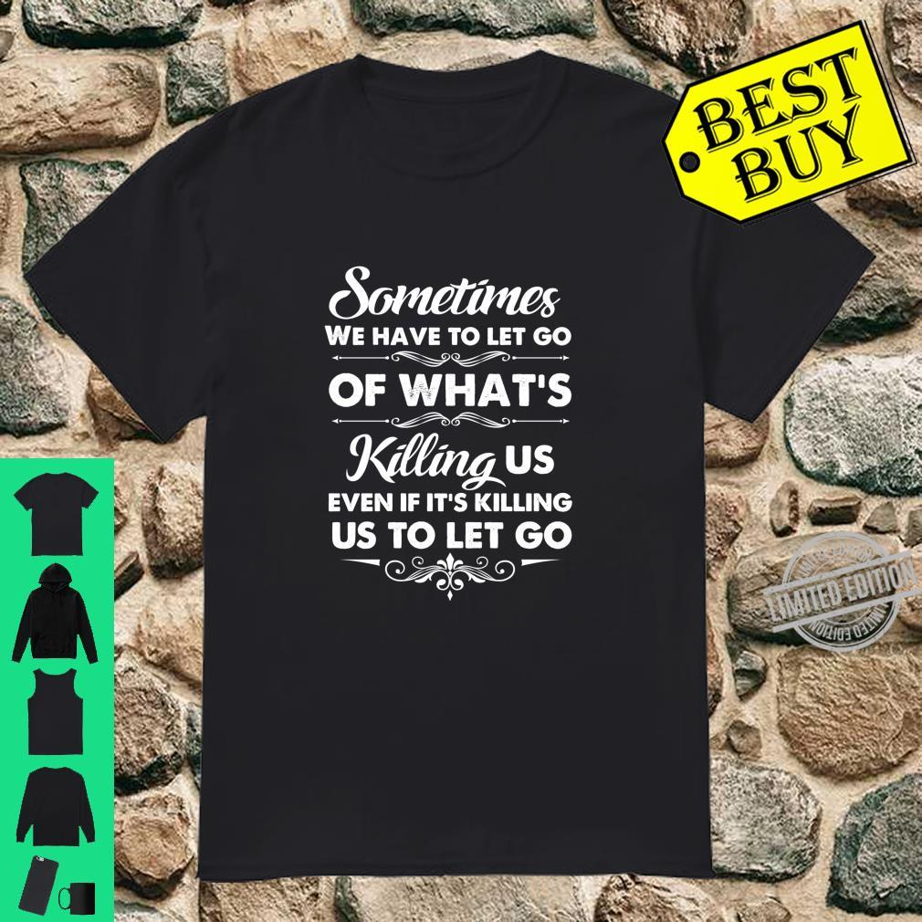 Sometimes We Have To Let Go Motivational Shirt
