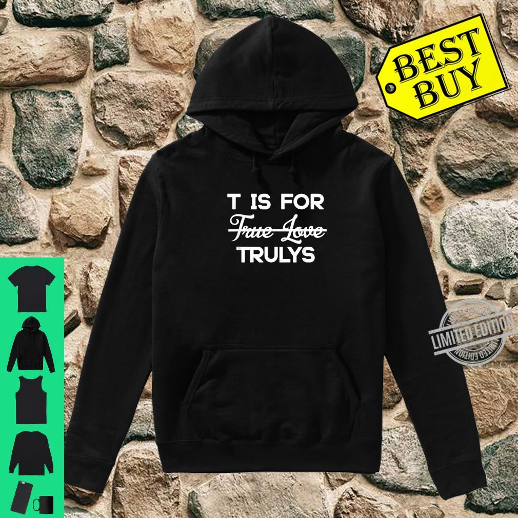T Is For True Love of Trulys Ain't No Laws Hard Seltzer Shirt hoodie
