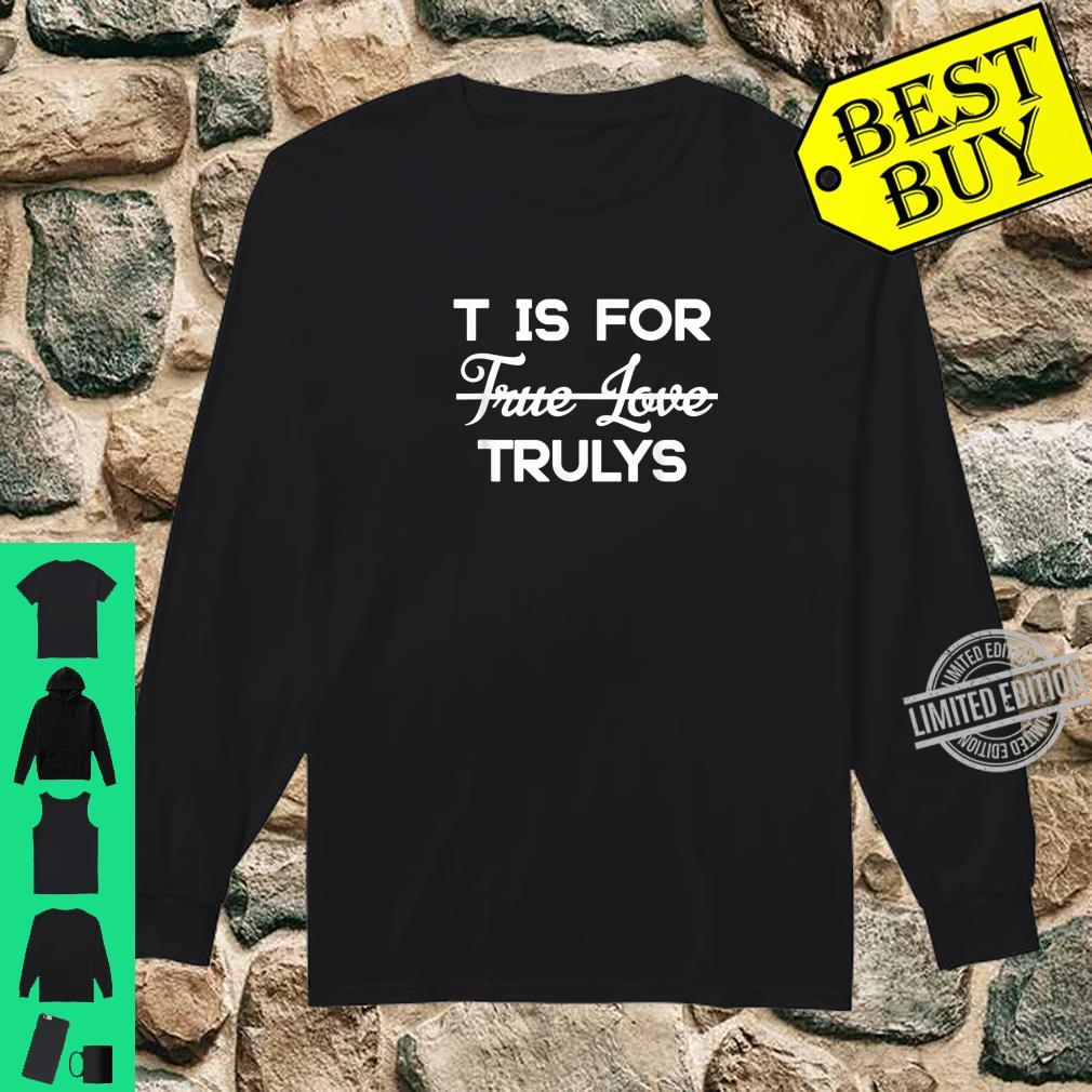 T Is For True Love of Trulys Ain't No Laws Hard Seltzer Shirt long sleeved