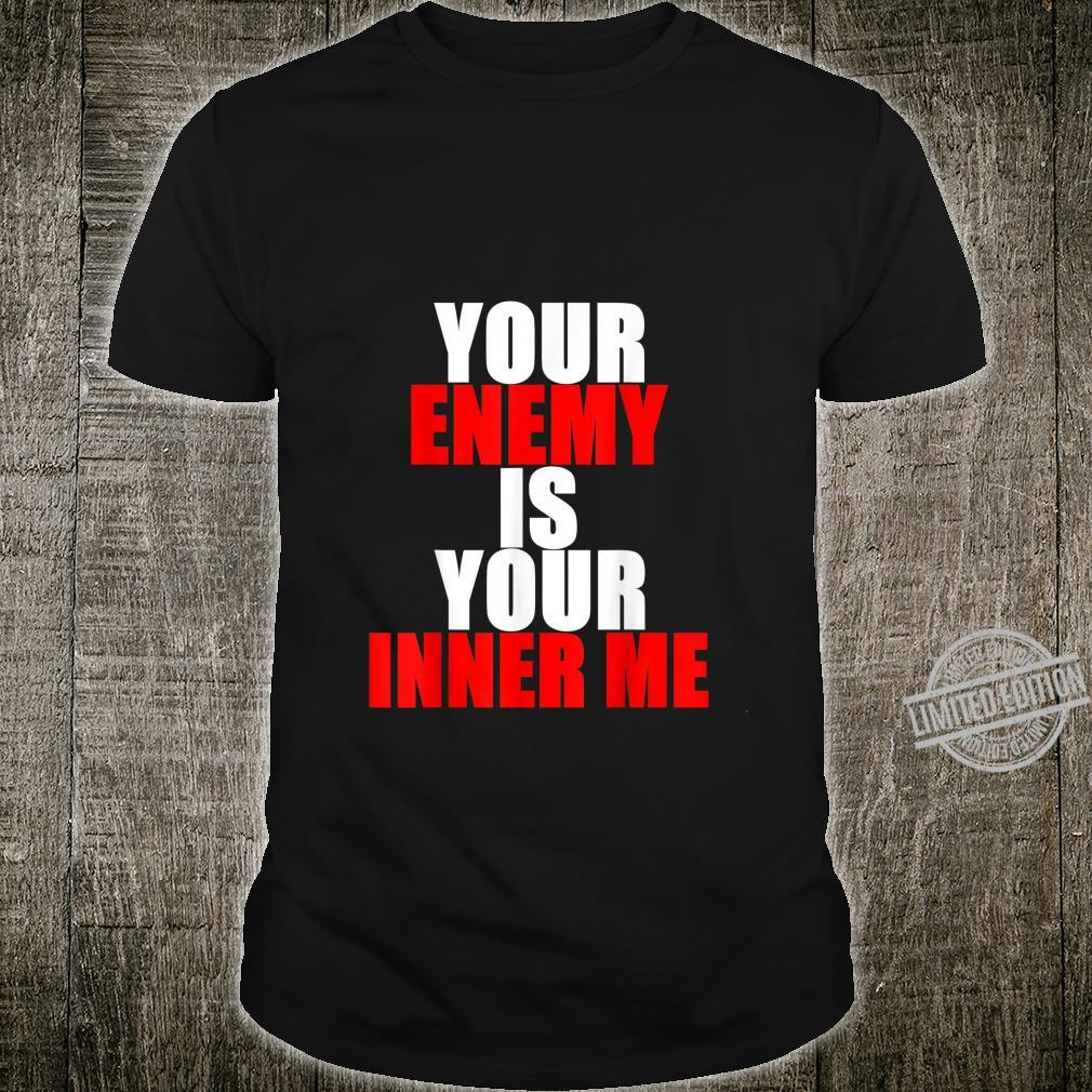 Your Enemy Is Your Inner Me Motivational Entrepreneur Quote Shirt